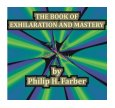 The Book of Exhilaration and Mastery by Philip H. Farber
